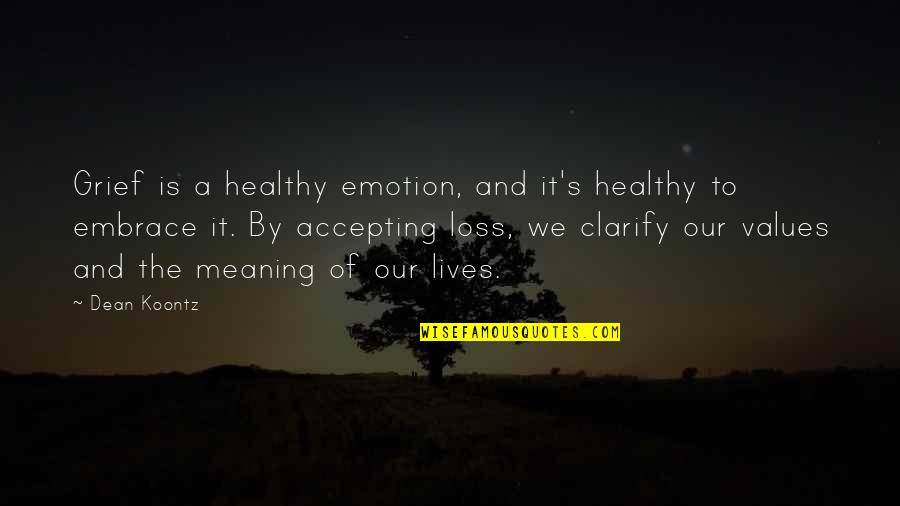 Dean O'gorman Quotes By Dean Koontz: Grief is a healthy emotion, and it's healthy