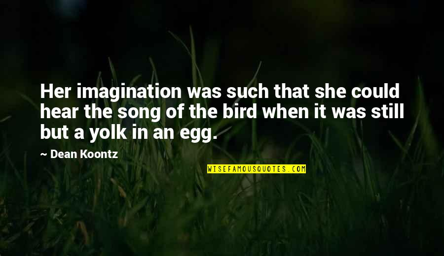 Dean O'gorman Quotes By Dean Koontz: Her imagination was such that she could hear