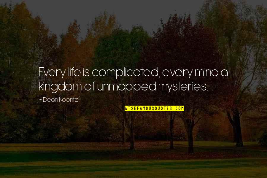 Dean O'gorman Quotes By Dean Koontz: Every life is complicated, every mind a kingdom