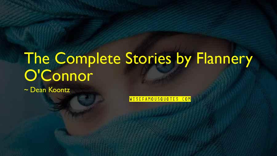 Dean O'gorman Quotes By Dean Koontz: The Complete Stories by Flannery O'Connor
