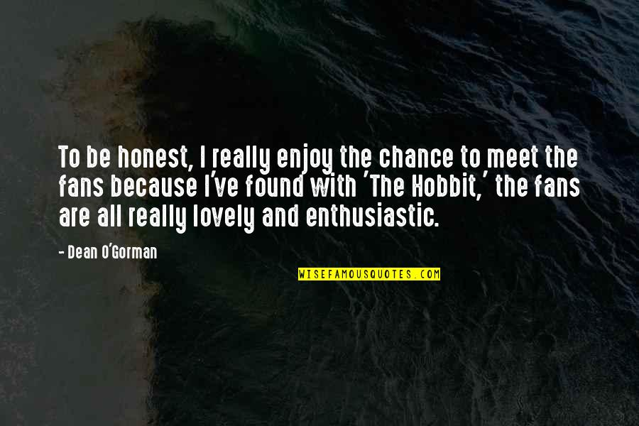 Dean O'gorman Quotes By Dean O'Gorman: To be honest, I really enjoy the chance