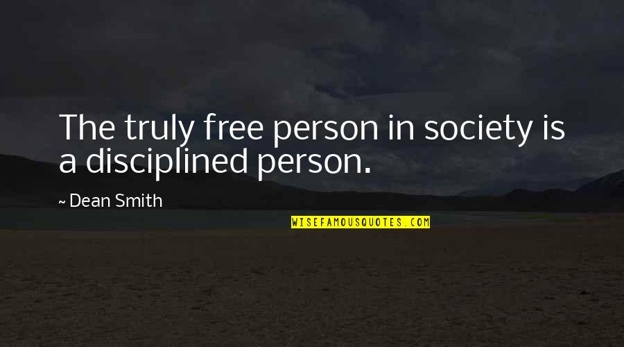 Dean O'gorman Quotes By Dean Smith: The truly free person in society is a
