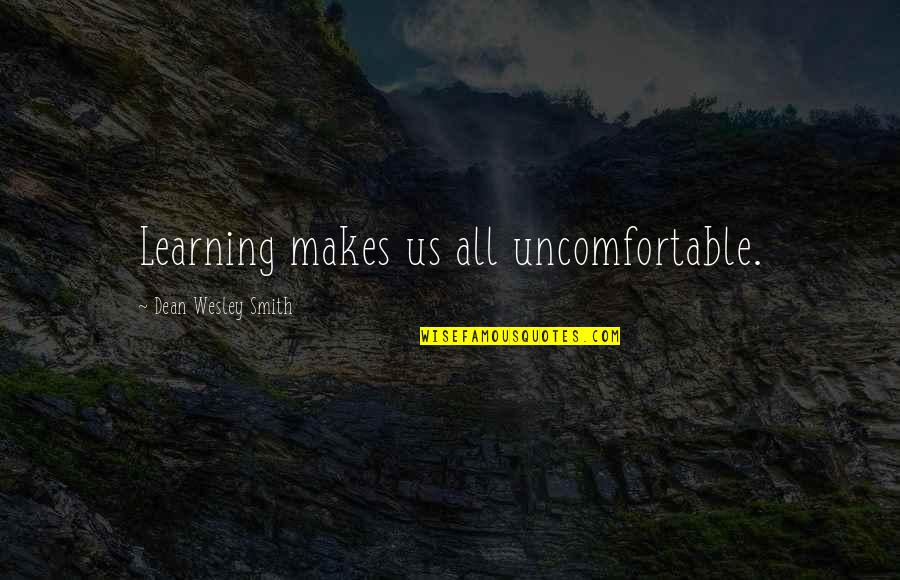 Dean O'gorman Quotes By Dean Wesley Smith: Learning makes us all uncomfortable.