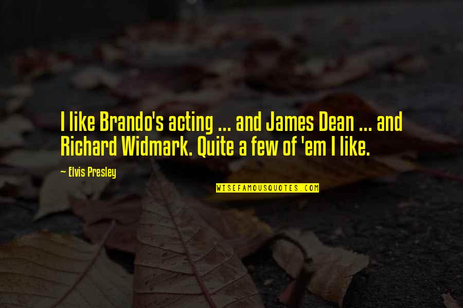 Dean O'gorman Quotes By Elvis Presley: I like Brando's acting ... and James Dean