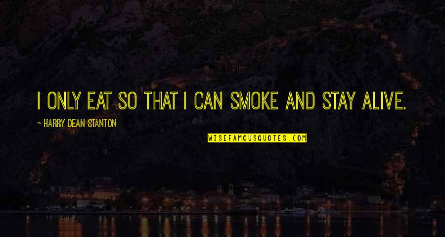 Dean O'gorman Quotes By Harry Dean Stanton: I only eat so that I can smoke