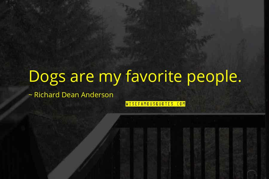 Dean O'gorman Quotes By Richard Dean Anderson: Dogs are my favorite people.