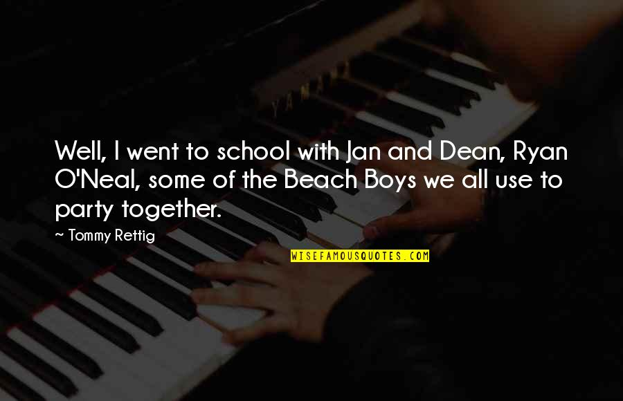 Dean O'gorman Quotes By Tommy Rettig: Well, I went to school with Jan and