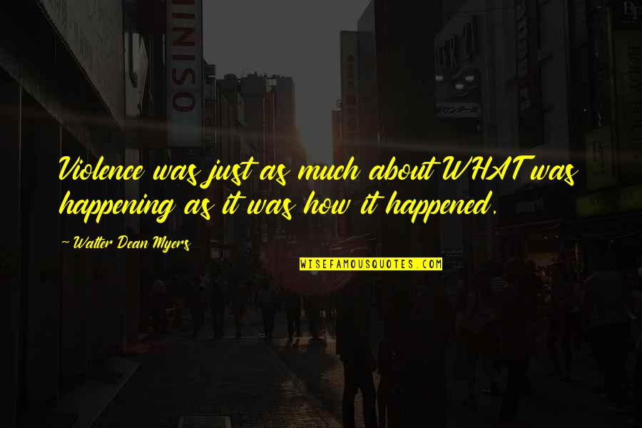 Dean O'gorman Quotes By Walter Dean Myers: Violence was just as much about WHAT was