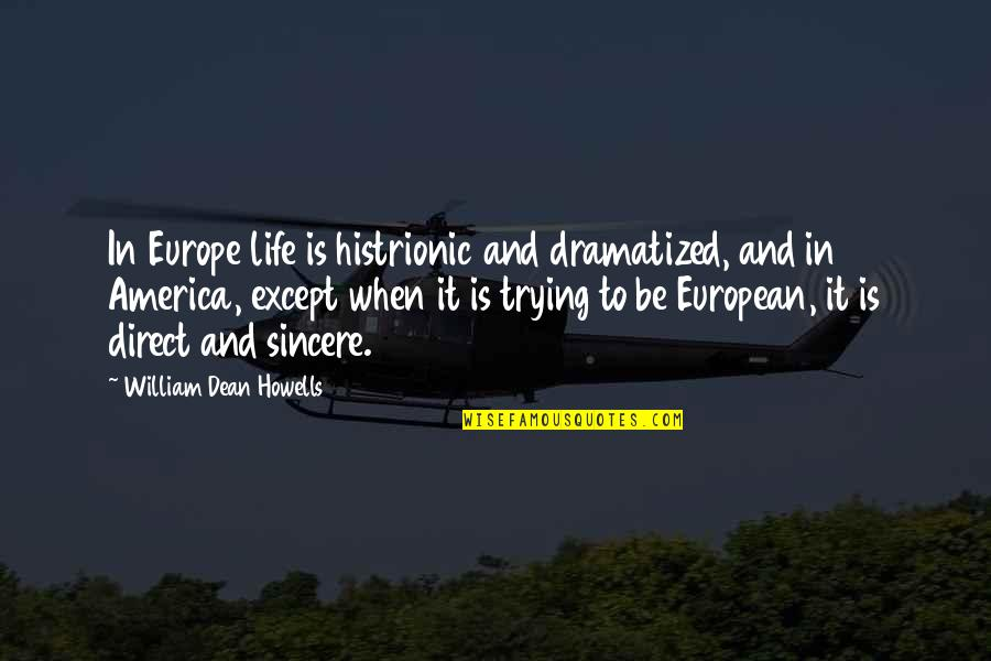 Dean O'gorman Quotes By William Dean Howells: In Europe life is histrionic and dramatized, and
