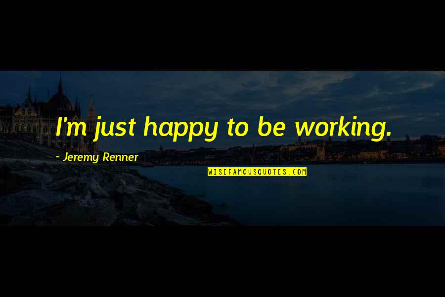 Dean Venture Quotes By Jeremy Renner: I'm just happy to be working.