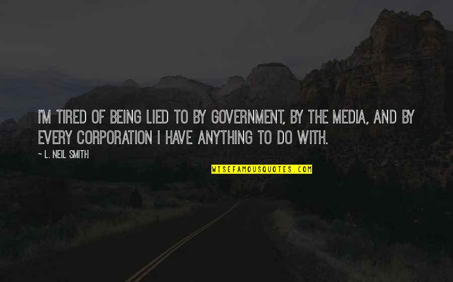 Dean Venture Quotes By L. Neil Smith: I'm tired of being lied to by government,