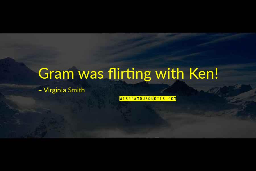 Dean Winchester Mystery Spot Quotes By Virginia Smith: Gram was flirting with Ken!