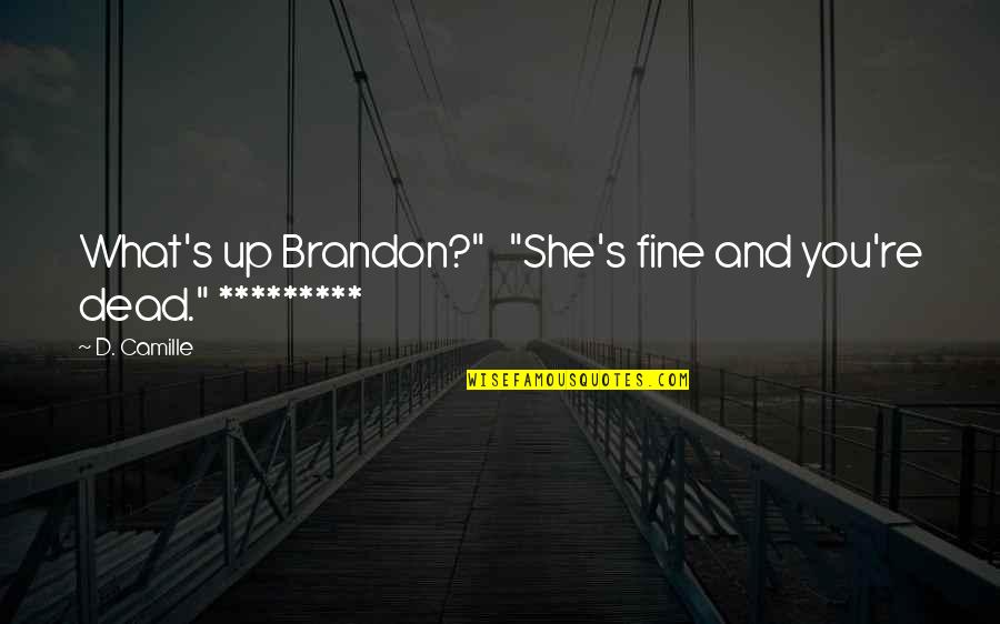 """Dear God Good Morning Quotes By D. Camille: What's up Brandon?"""" """"She's fine and you're dead."""""""