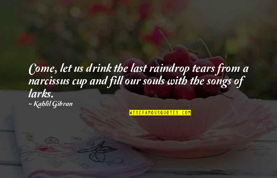 Dear God Good Morning Quotes By Kahlil Gibran: Come, let us drink the last raindrop tears