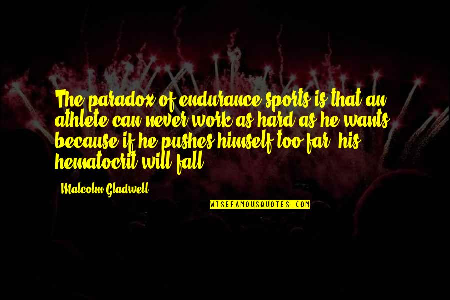 Dear God Good Morning Quotes By Malcolm Gladwell: The paradox of endurance sports is that an