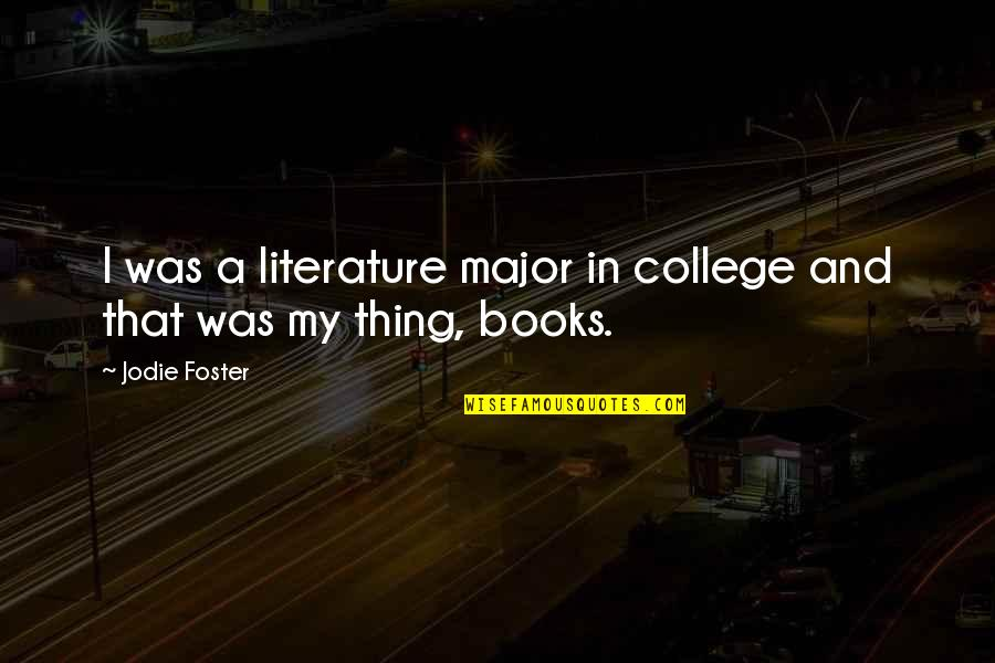 Dear Periods Quotes By Jodie Foster: I was a literature major in college and