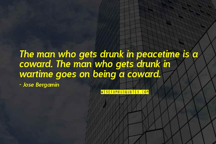 Dear Periods Quotes By Jose Bergamin: The man who gets drunk in peacetime is