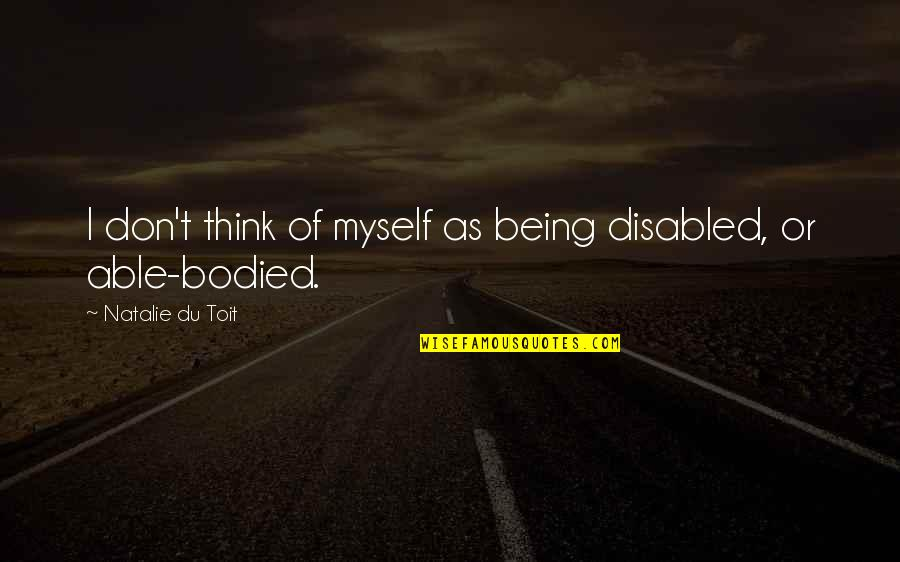 Dear Periods Quotes By Natalie Du Toit: I don't think of myself as being disabled,