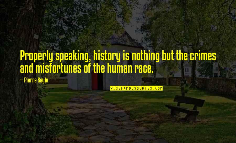 Dear Prince Charming Quotes By Pierre Bayle: Properly speaking, history is nothing but the crimes