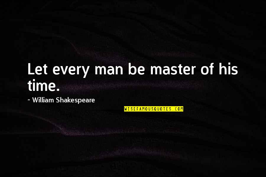 Dear Prince Charming Quotes By William Shakespeare: Let every man be master of his time.