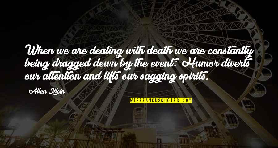 Death And Dealing With It Quotes By Allen Klein: When we are dealing with death we are
