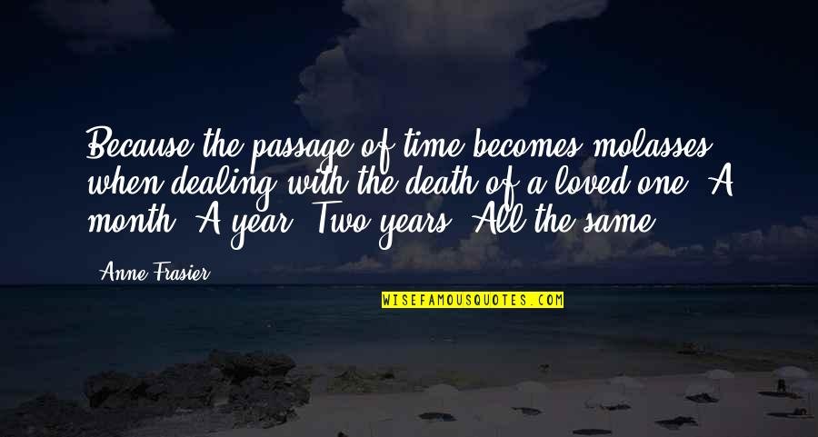 Death And Dealing With It Quotes By Anne Frasier: Because the passage of time becomes molasses when