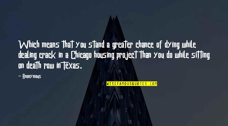 Death And Dealing With It Quotes By Anonymous: Which means that you stand a greater chance