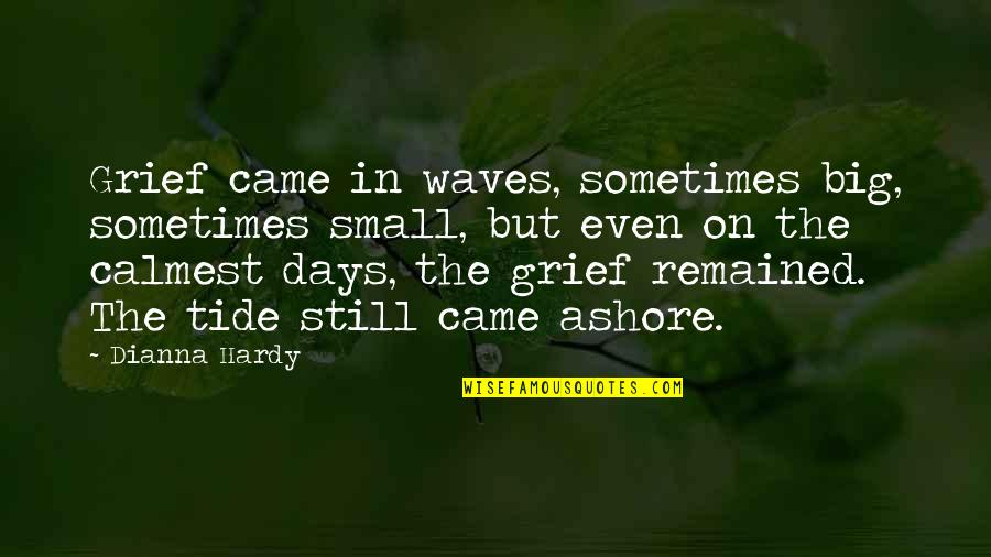Death And Dealing With It Quotes By Dianna Hardy: Grief came in waves, sometimes big, sometimes small,