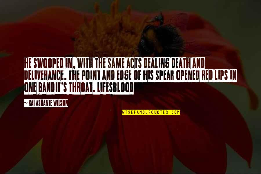Death And Dealing With It Quotes By Kai Ashante Wilson: he swooped in, with the same acts dealing
