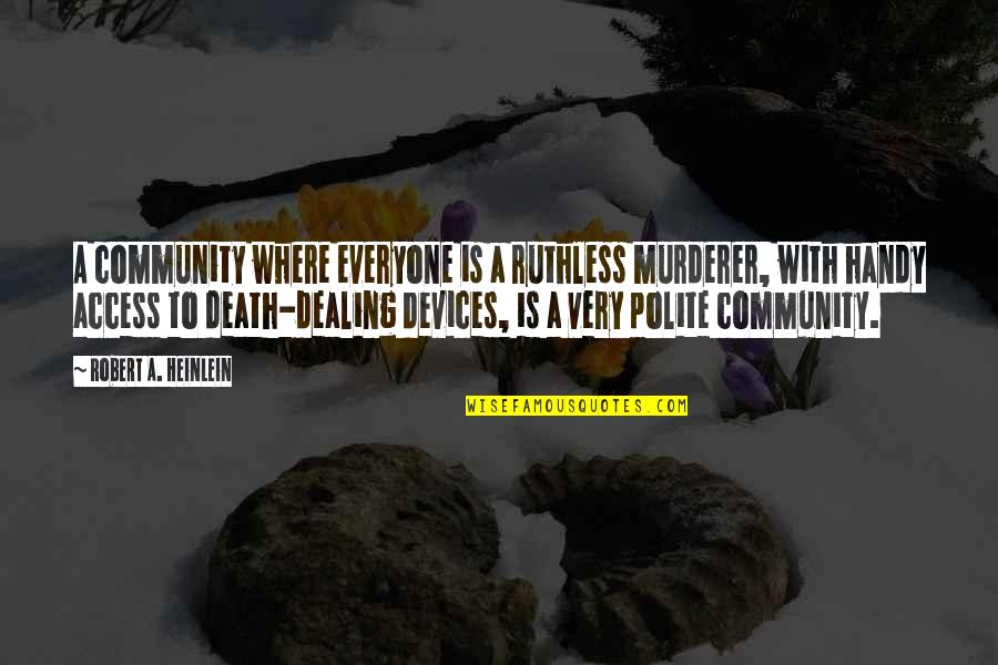 Death And Dealing With It Quotes By Robert A. Heinlein: A community where everyone is a ruthless murderer,