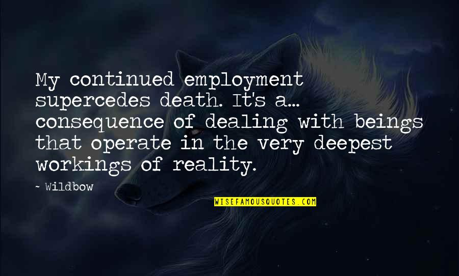 Death And Dealing With It Quotes By Wildbow: My continued employment supercedes death. It's a... consequence