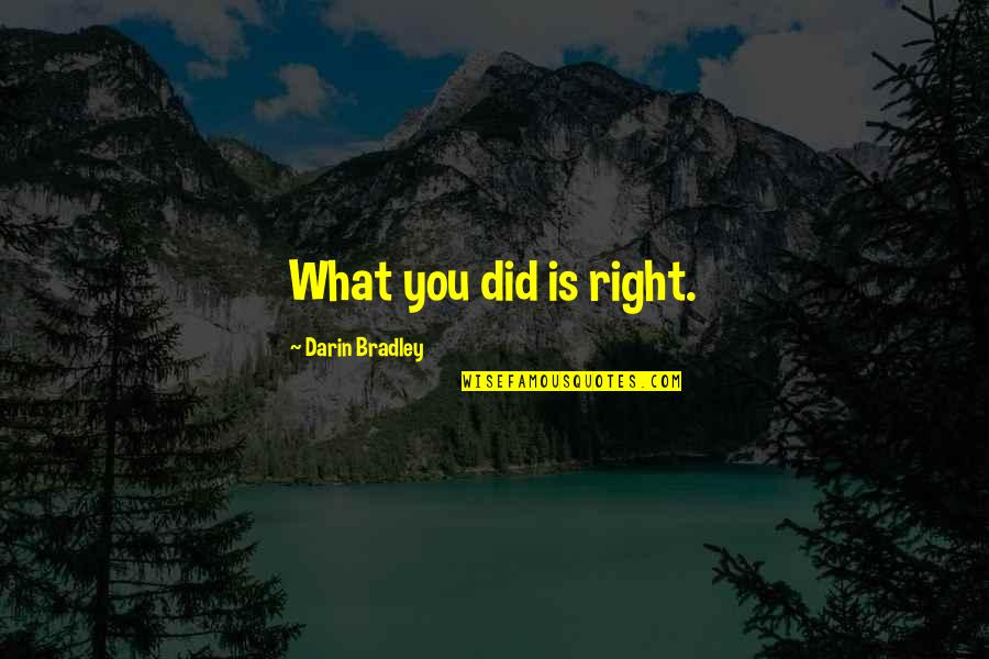 Death And Dying Spiritual Quotes By Darin Bradley: What you did is right.