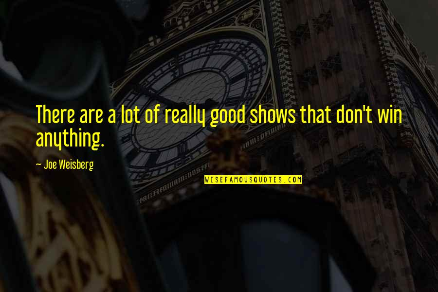 Death And Dying Spiritual Quotes By Joe Weisberg: There are a lot of really good shows