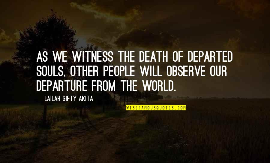 Death And Dying Spiritual Quotes By Lailah Gifty Akita: As we witness the death of departed souls,