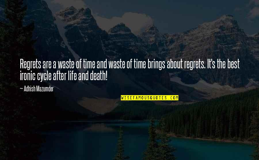 Death And Life After Quotes By Adhish Mazumder: Regrets are a waste of time and waste