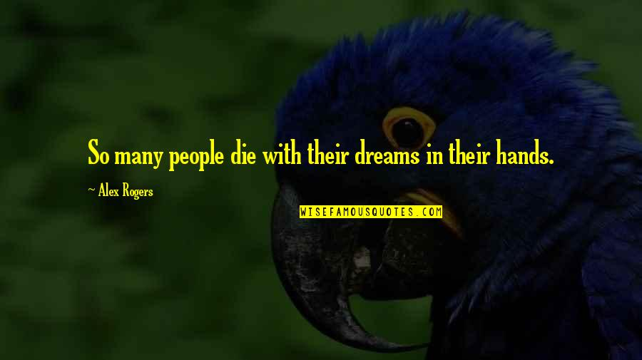 Death And Life After Quotes By Alex Rogers: So many people die with their dreams in