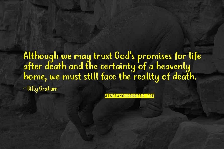 Death And Life After Quotes By Billy Graham: Although we may trust God's promises for life