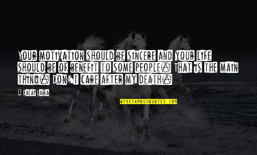Death And Life After Quotes By Dalai Lama: Your motivation should be sincere and your life