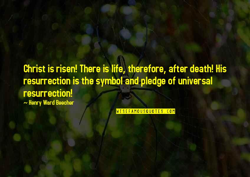 Death And Life After Quotes By Henry Ward Beecher: Christ is risen! There is life, therefore, after