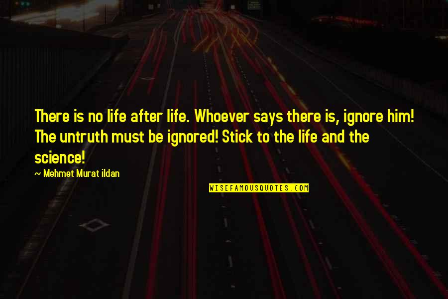 Death And Life After Quotes By Mehmet Murat Ildan: There is no life after life. Whoever says