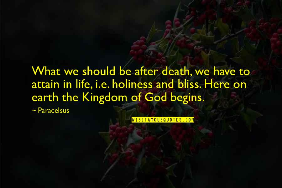 Death And Life After Quotes By Paracelsus: What we should be after death, we have