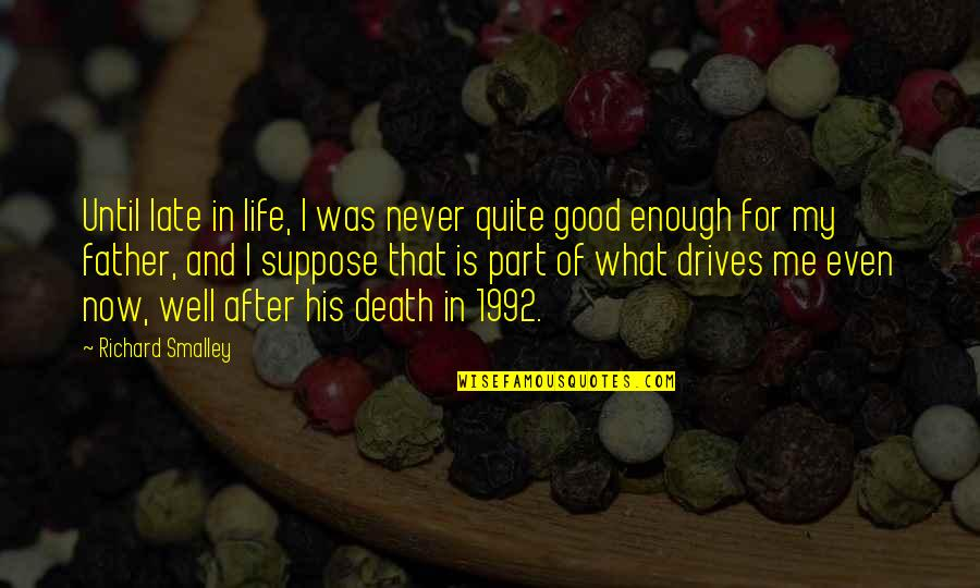 Death And Life After Quotes By Richard Smalley: Until late in life, I was never quite