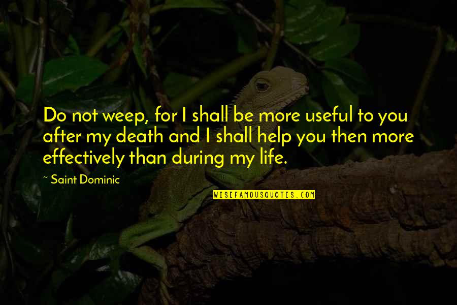 Death And Life After Quotes By Saint Dominic: Do not weep, for I shall be more