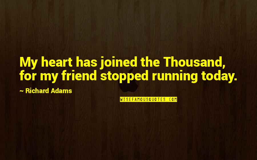 Death And Loss Of A Friend Quotes By Richard Adams: My heart has joined the Thousand, for my
