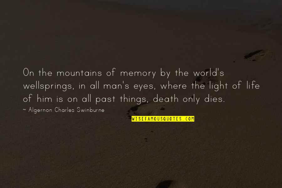 Death And Memories Quotes By Algernon Charles Swinburne: On the mountains of memory by the world's