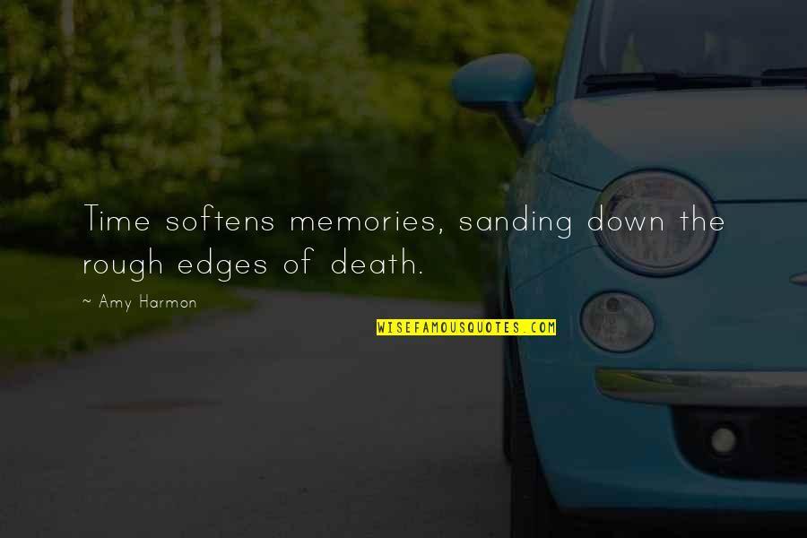Death And Memories Quotes By Amy Harmon: Time softens memories, sanding down the rough edges