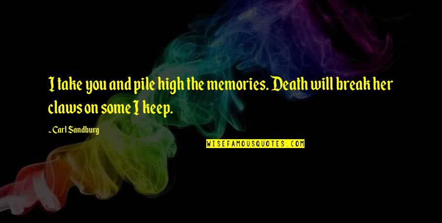 Death And Memories Quotes By Carl Sandburg: I take you and pile high the memories.