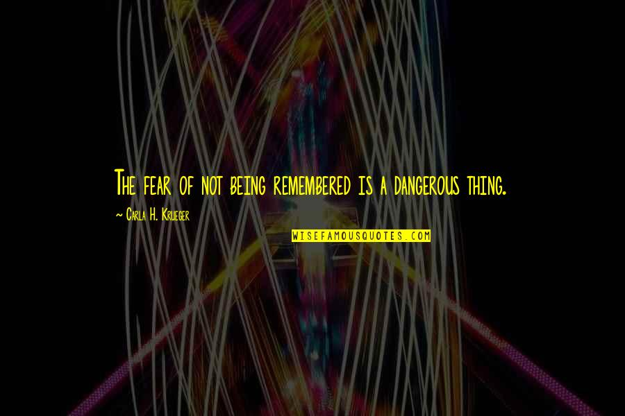 Death And Memories Quotes By Carla H. Krueger: The fear of not being remembered is a
