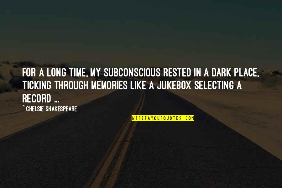 Death And Memories Quotes By Chelsie Shakespeare: For a long time, my subconscious rested in