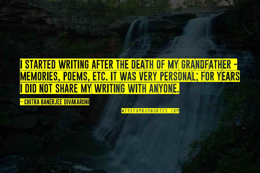 Death And Memories Quotes By Chitra Banerjee Divakaruni: I started writing after the death of my